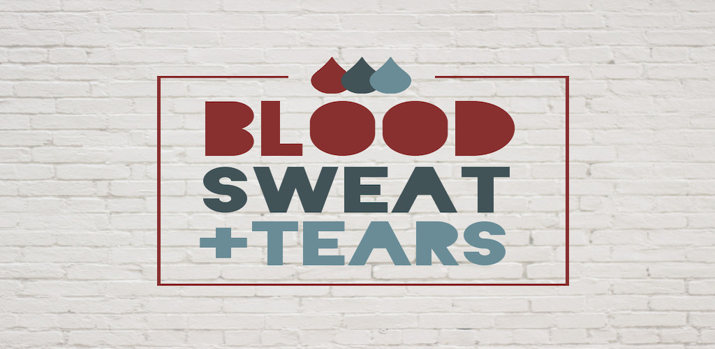 Blood, Sweat, and Tears